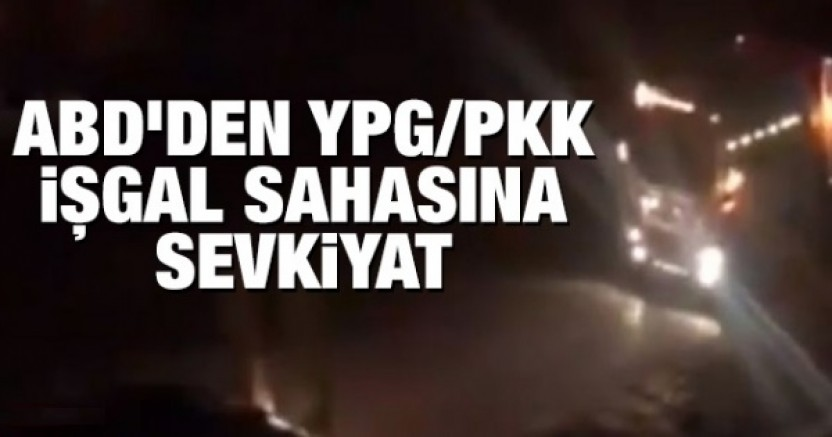 ABD'den YPG/PKK işgal bölgesine sevkiyat