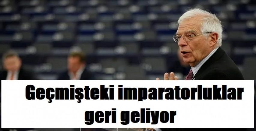 AP'de konuşan Borrell : Geçmişteki imparatorluklar geri geliyor