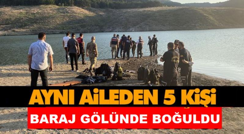 Baraj gölünde aynı aileden 5 kişi boğularak hayatını kaybetti