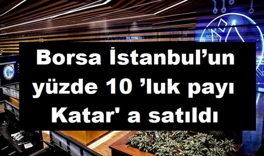 Borsa İstanbul'un yüzde 10 'luk payı  Katar' a satıldı