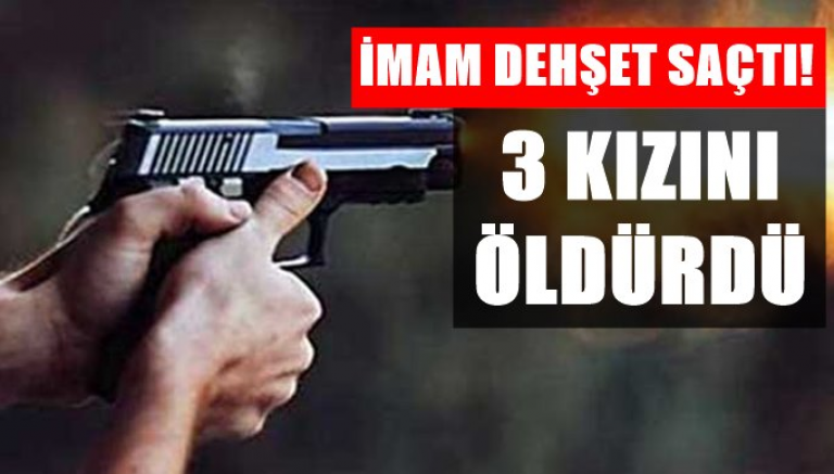 Cami imamı Baba 3 kız çocuğunu öldürdü
