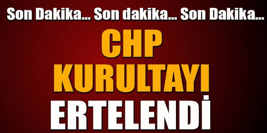 CHP' de  Kurultay ertelendi