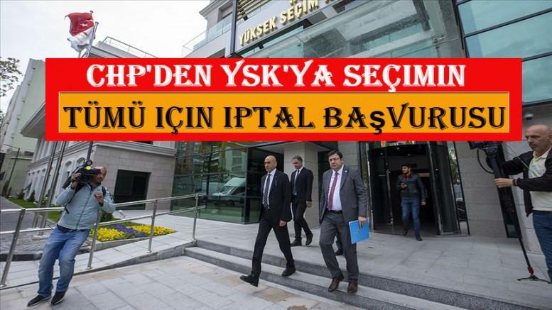 CHP'den YSK'ya seçimin tümü için iptal başvurusu