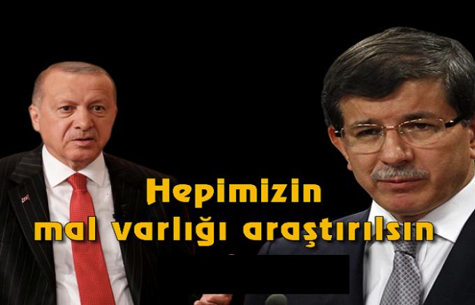 Davutoğlu 'ndan Erdoğan 'a : Bizim ve ailelerimizin mal varlıkları araştırılsın