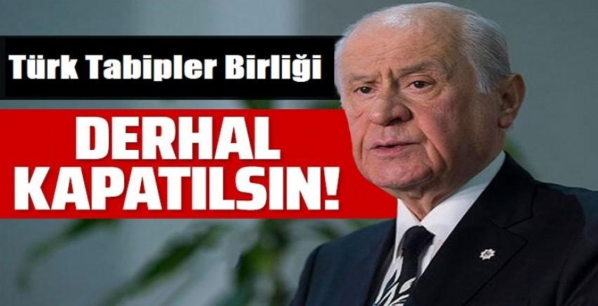 Devlet Bahçeli, Türk Tabipler Birliği kapatılmalı