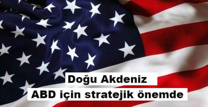 Doğu Akdeniz ABD için stratejik önemde