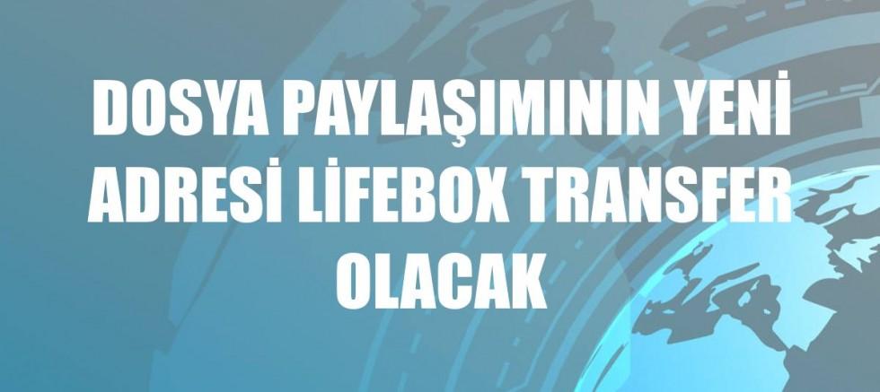 Dosya paylaşımının yeni adresi lifebox transfer olacak