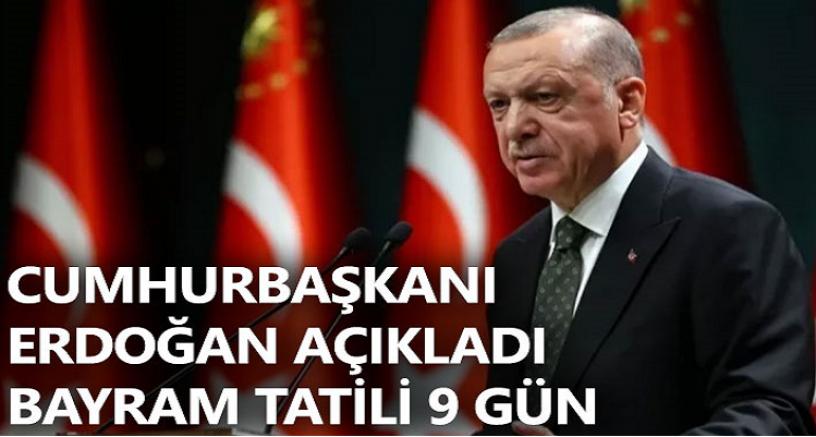 Erdoğan bayram tatili 9 gün olacak