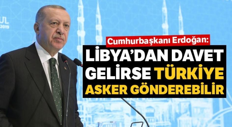 Erdoğan'dan 'Libya isterse asker gönderebiliriz' çıkışı