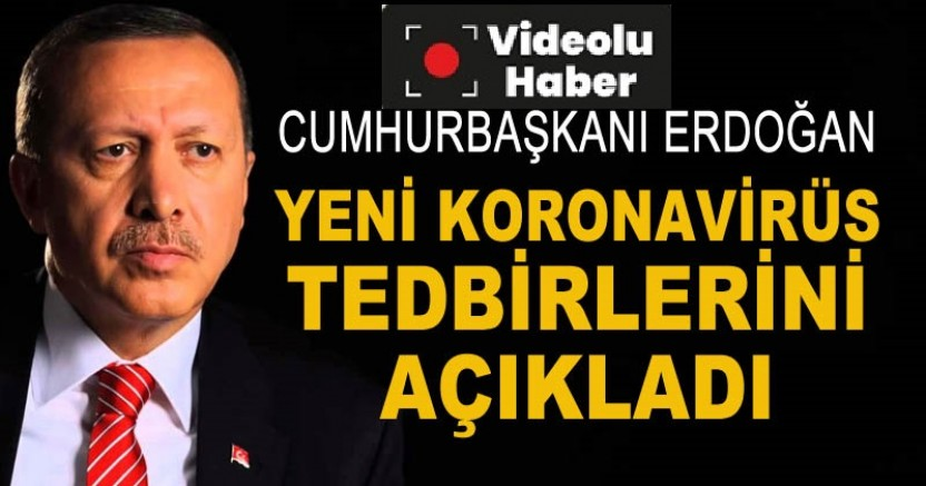 Erdoğan yeni koronavirus tedbirlerini açıkladı
