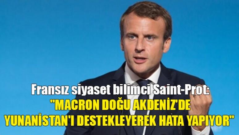 Fransız siyaset bilimci Saint-Prot: Macron Doğu Akdeniz'de Yunanistan'ı destekleyerek hata yapıyor