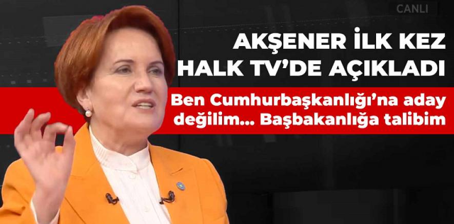 İYİ Parti Genel Başkanı Akşener : Ben aday değilim, ben başbakanlığa adayım