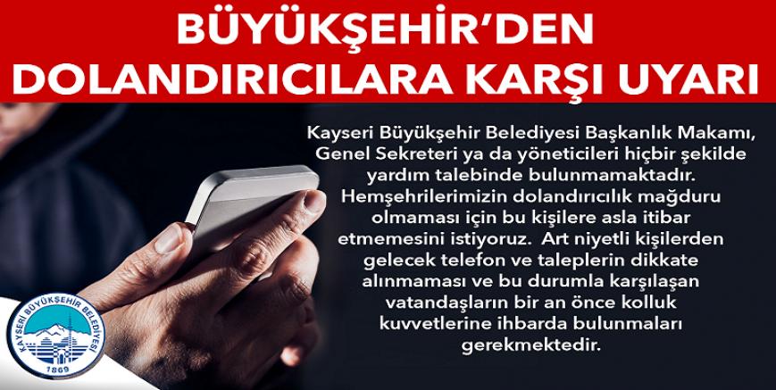 Kayseri Büyükşehir Belediyesinden dolandırıcılık uyarısı