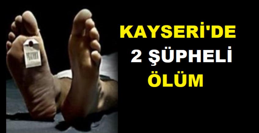 Kayseri'de 2 şüpheli ölüm
