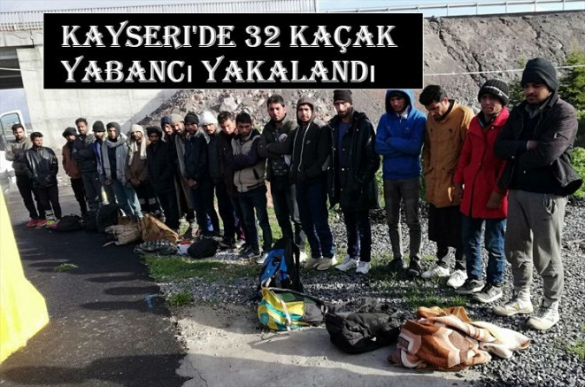 Kayseri'de 32 kaçak yabancı yakalandı