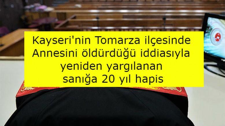 Kayseri'de Annesini öldürdüğü iddiasıyla yeniden yargılanan sanığa 20 yıl hapis
