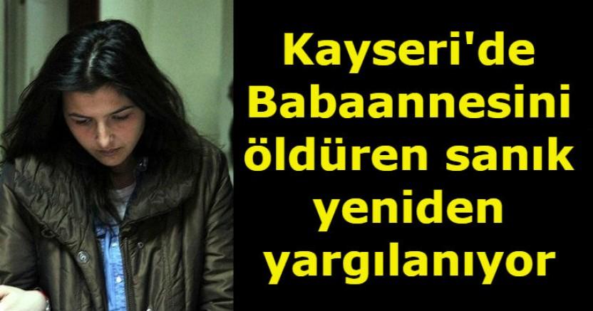 Kayseri'de Babaannesini öldüren sanık yeniden yargılanıyor