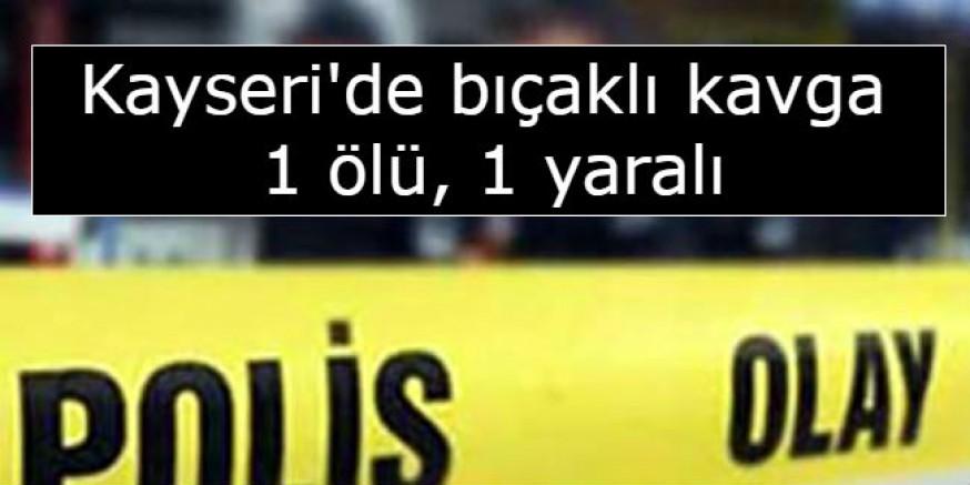 Kayseri'de bıçaklı kavga: 1 ölü, 1 yaralı