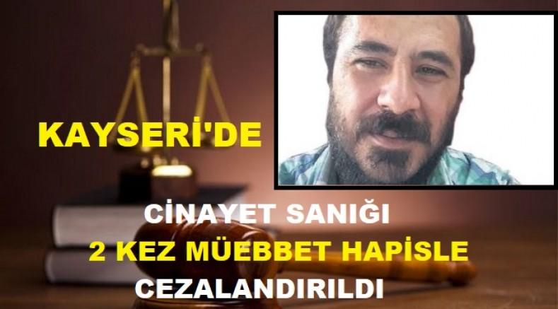 Kayseri'de cinayet sanığı 2 kez müebbet hapisle cezalandırıldı
