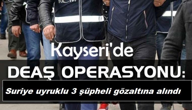 Kayseri'de DEAŞ operasyonu Suriye uyruklu 3 kişi gözaltına alındı