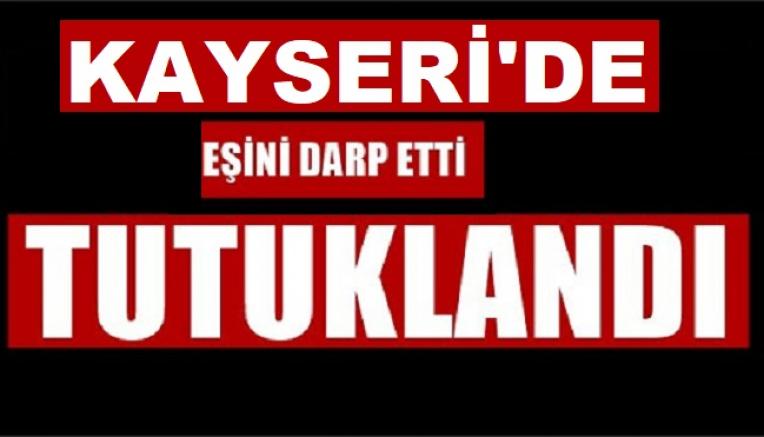 Kayseri'de eşini darbeden koca gözaltına alındı