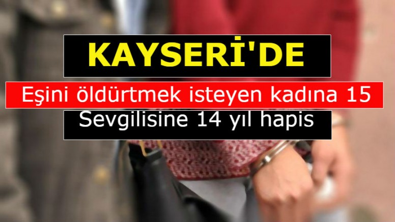 Kayseri'de Eşini öldürtmek isteyen kadına 15, sevgilisine 14 yıl hapis