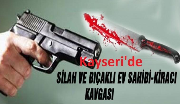 Kayseri' de Ev sahibi kendisine silah çeken kiracısını bıçakla yaraladı