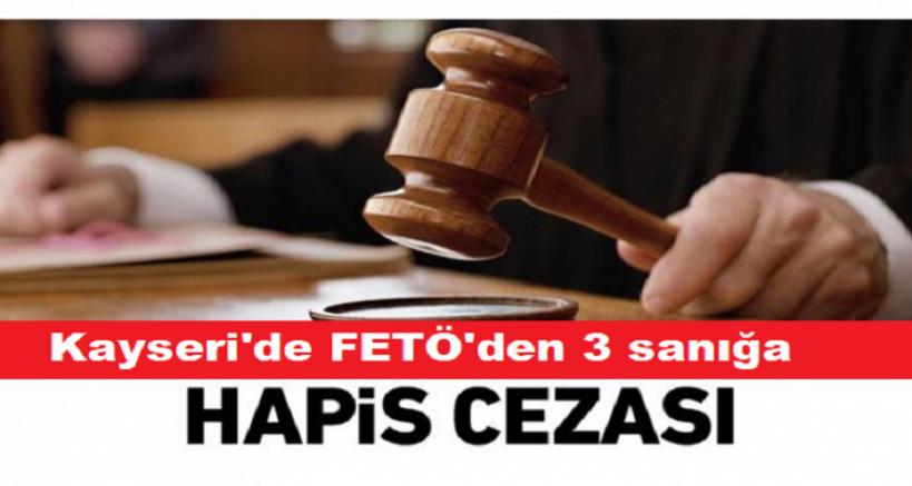 Kayseri'de FETÖ'den yargılanan 3 sanığa hapis cezası