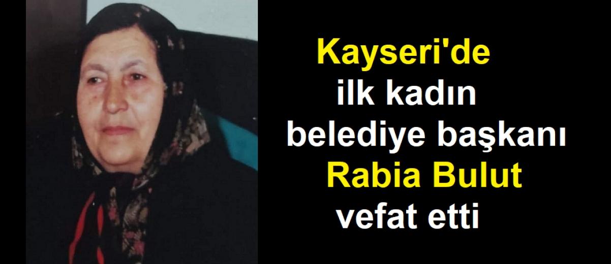 Kayseri'de ilk kadın belediye başkanı Rabia Bulut vefat etti