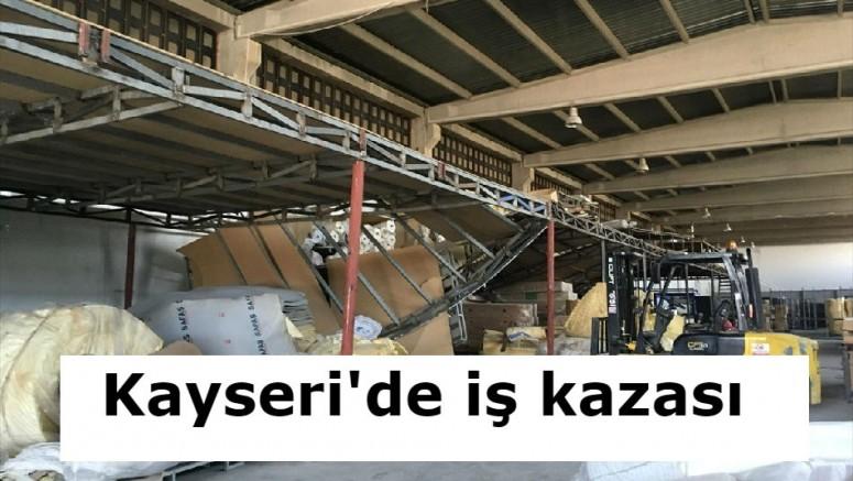 Kayseri'de iş kazası