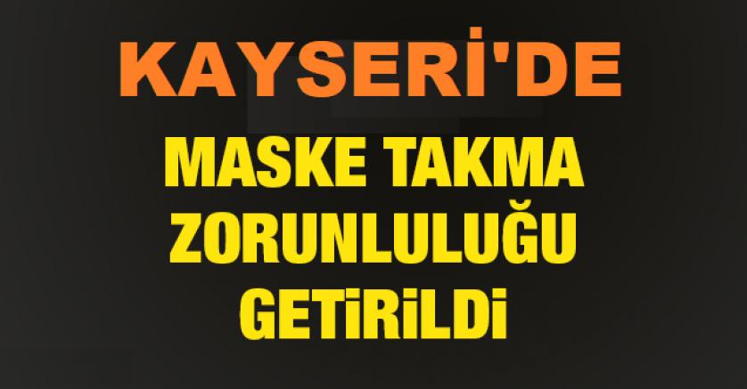 Kayseri'de maske takma zorunluluğu getirildi