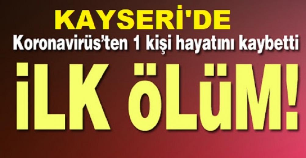 Kayseri'de misafir olan 1 kişi Koronavirustan hayatını kaybetti