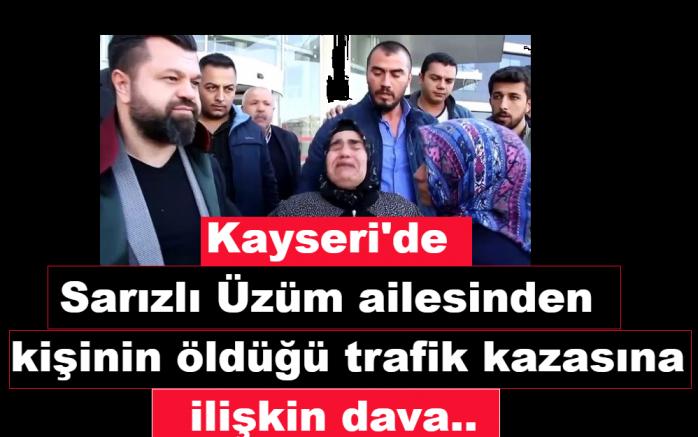 Kayseri'de Sarızlı Üzüm ailesinden 7 kişinin öldüğü trafik kazasına ilişkin dava..