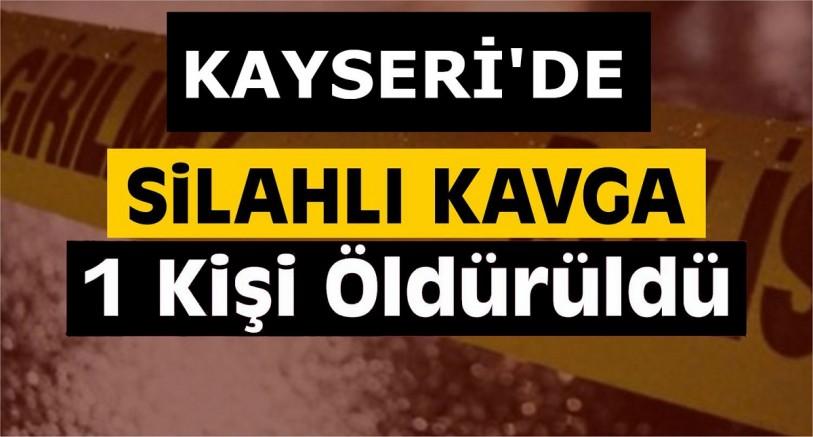 Kayseri'de silahlı kavga: 1 ölü