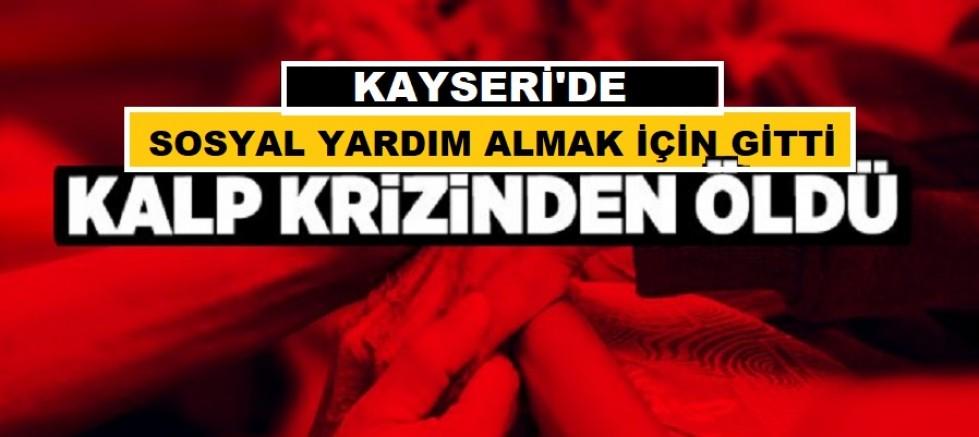 Kayseri'de sosyal yardım almak için muhtarlığa giden kişi kalp krizi geçirerek öldü