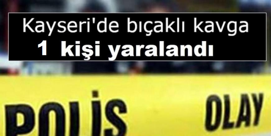Kayseri'de Suriye'li bir kişi bıçaklı kavgada yaralandı