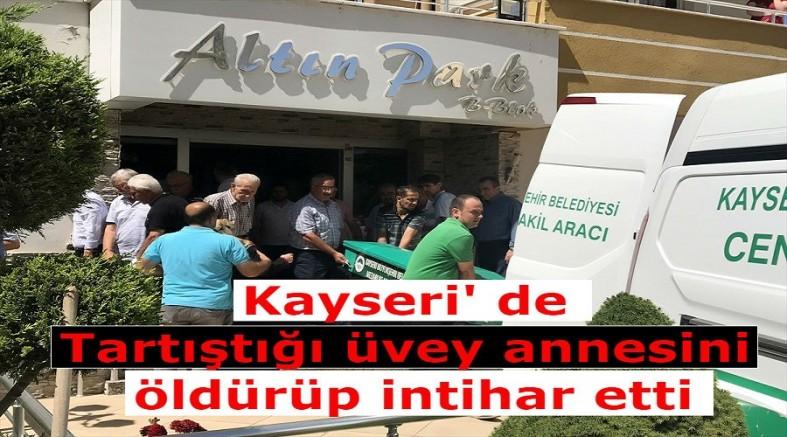 Kayseri' de Tartıştığı üvey annesini öldürüp intihar etti
