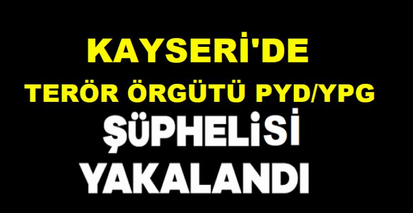 Kayseri'de terör örgütü PYD/YPG şüphelisi yakalandı