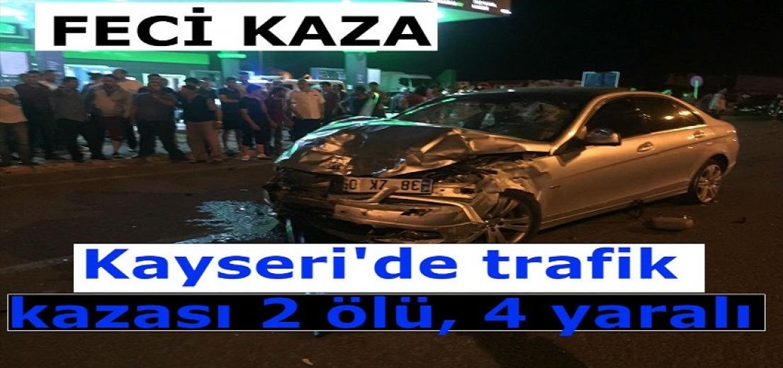 Kayseri'de trafik kazası: 2 ölü, 4 yaralı