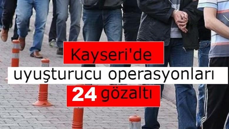 Kayseri'de uyuşturucu operasyonu: 24 gözaltı