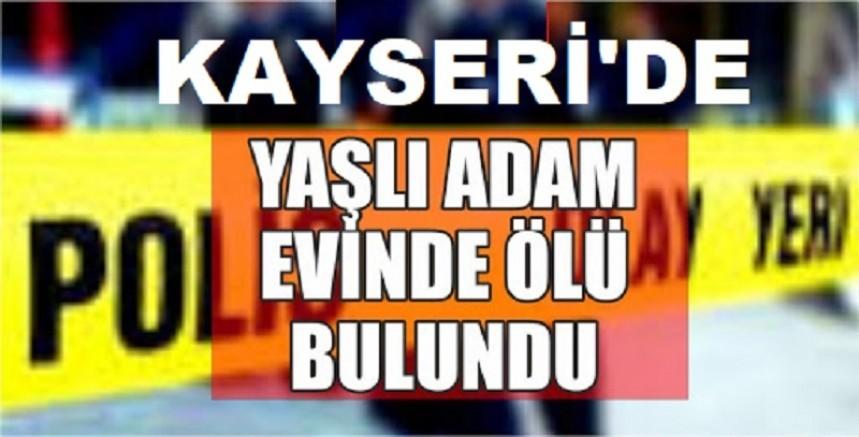 Kayseri' de yaşlı adam evinde ölü bulundu