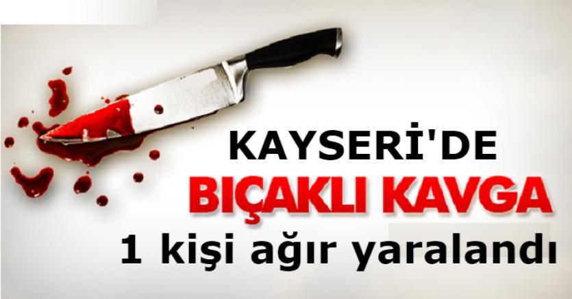Kayseri'deki bıçakla kavgada 1 kişi ağır yaralandı
