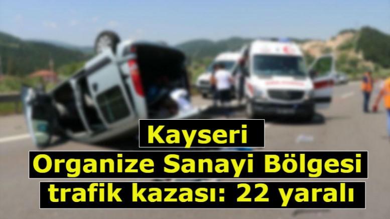 Kayseri Organize Sanayi Bölgesi trafik kazası: 22 yaralı
