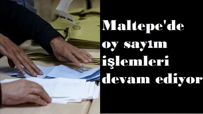 Maltepe'de oy sayım işlemleri devam ediyor
