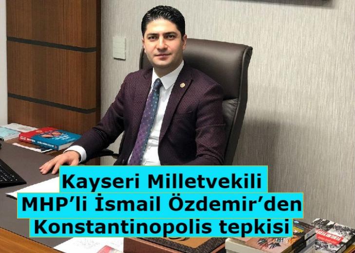 MHP'li İsmail Özdemir'den Konstantinopolis tepkisi