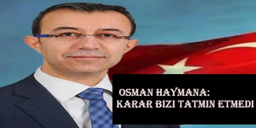 Osman Haymana: Karar bizi tatmin etmedi