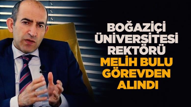 Protestolara neden olan Boğaziçi Üniversitesi rektörü Melih Bulu görevden alındı