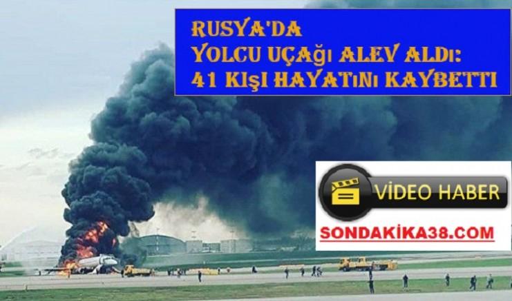 Rusya'da yolcu uçağı alev aldı: 41 kişi hayatını kaybetti