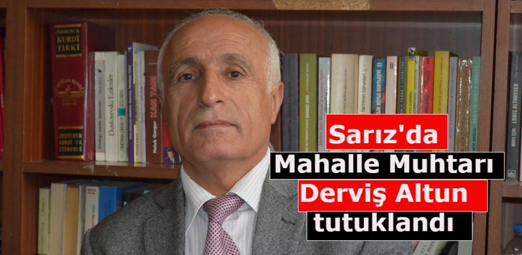 Sarız'da   Mahalle Muhtarı Derviş Altun tutuklandı