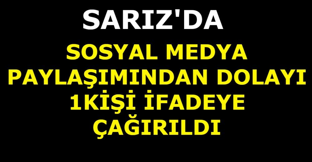 Sarız'da Sosyal medya paylaşımından dolayı 1kişi ifadeye çagrıldı